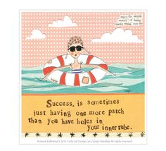 Success, is sometimes just having one more patch than you have holes in your inner tube.