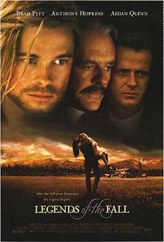 Legends of the Fall (1994) -  Brad Pitt, Anthony Hopkins, Aidan Quinn - Epic tale of three brothers and their father living in the remote wilderness of 1900s USA and how their lives are affected by nature, history, war, and love.