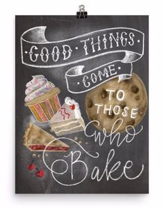 Funny kitchen art! - Good things come to those who bake. Museum-quality posters made on thick, durable, matte paper. Printed on archival, acid-free paper. Printed in America, sweatshop free