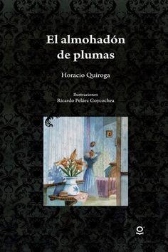 El almohadón de plumas, de Horacio Quiroga Books, Dying Inside, Feather Pillows, Married Life, Child Sleep, Maid, Livres, Libros, Book