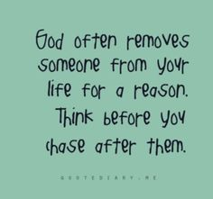 """""""God often removes someone from your life for a reason. Think before you chase after them."""" Yes, THINK! Now Quotes, Cute Quotes, Great Quotes, Quotes To Live By, Funny Quotes, Inspirational Quotes, Reminder Quotes, Think, Jesus Freak"""