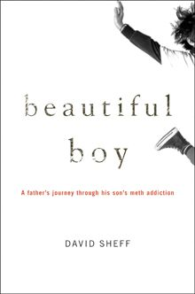 A family's memoir of a son's drug addiction. The beautiful boy's memoir can be read in the book entitled Tweak.