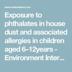 Exposure to phthalates in house dust and associated allergies in children aged 6–12years - Environment International
