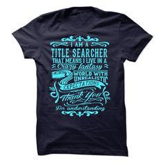 I Am A Title Searcher T-Shirts, Hoodies. BUY IT NOW ==► https://www.sunfrog.com/LifeStyle/I-Am-A-Title-Searcher-45202100-Guys.html?id=41382