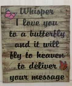 Whisper I Love You To A Butterfly and It Will Fly to Heaven to Deliver Your Message - 18 x 21 Distressed Wooden Sign