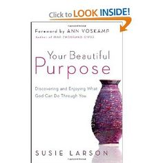 Your Beautiful Purpose: Discovering and Enjoying What God Can Do Through You: Susie Larson, Ann Voskamp: 9780764210662: Amazon.com: Books -