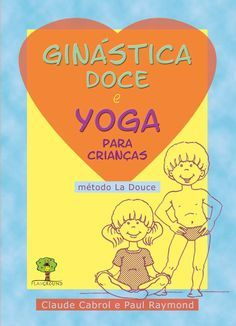 Ginástica Doce e Yoga para Crianças  Programa completo de Ginástica Doce e Yoga… Baby Yoga, Yoga For Kids, Yoga Meditation, Homeschool, Mindfulness, Education, Books, Churros, Professor