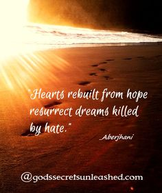 """Holding on to faith wisdom quote:  """"Hearts rebuilt from hope resurrect dreams killed by hate.""""  - Aberjhani (from The River of Winged Dreams & Journey through the Power of the Rainbow)  Quotation Art graphic by GodsSecretsUnleashed.com  #enlightenment #spirituality #consciousness"""