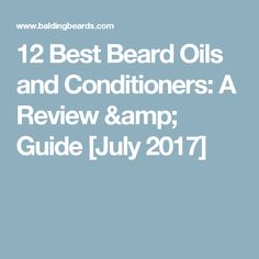 12 Best Beard Oils and Conditioners: A Review & Guide [July 2017]