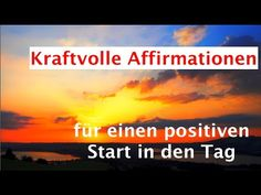Meditative Affirmationen für einen positiven Start in den Tag - YouTube
