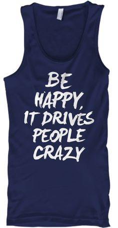 Be Happy It Drives People Crazy Tank Top Navy Tank Top Front