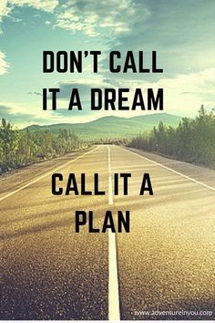 Don't call it a dream. Call it a plan. #wise #quote #saying #motivation
