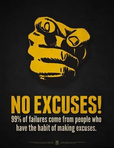 No excuses! 99% of failures come from people who have the habit of making excuses. thedailyquotes.com