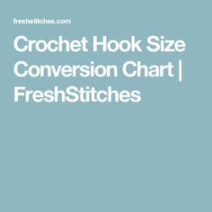 Crochet Hook Size Conversion Chart | FreshStitches