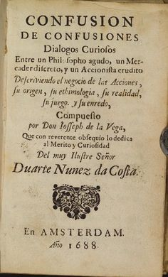 Confusion de Confusiones, written by Joseph de la Vega in Amsterdam, and published in 1688, was an early study into financial manias.