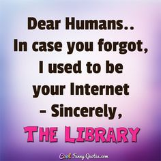 Dear Humans.. In case you forgot, I used to be your Internet - Sincerely, The…