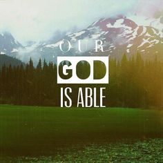 for the lord our god is able