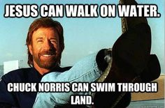 JC can walk on water.  ~~  Chuck Norris Jokes | The 50 Best Chuck Norris Facts & Memes