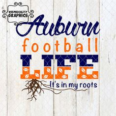 Auburn Football Life It's In My Roots by WhimsicalityGraphics