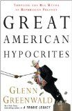 Great American Hypocrites: Toppling the Big Myths of Republican Politics. Falling for the Marlboro Man marketing and sleazy takedown tactics of the Republican Party can be hazardous to the health of this nation!    Ever since the cowboy image of Ronald Reagan was sold to Americans, the Republican Party has used the same John Wayne imagery to support its candidates and take elections. We all know how they govern... $11.21