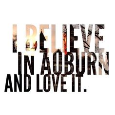 I  believe in Auburn and love it.