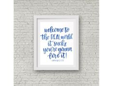 Welcome to the Real World. It sucks. You're gonna love it! / Friends TV Show / Friends Quote / Monica Geller / Hand lettering / Calligraphy quote