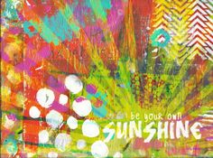 Mixed Media Art Print:  Be Your Own Sunshine  Available for purchase at etsy.com/kimberlykalildesigns