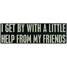 'I Get By With A Little Help From My Friends' Box Sign. wall art, box sign, life, friends, boxes, beatl, quot, wooden sign, thing