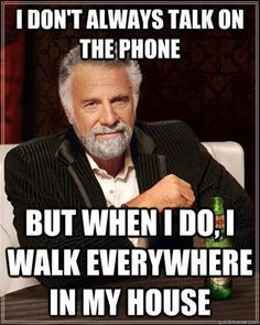 i dont always talk on the phone but when i do...