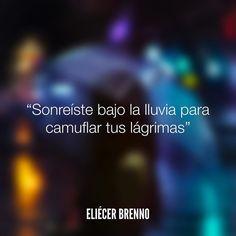 Sonreíste bajo la lluvia para camuflar tus lágrimas Eliécer Brenno #lluvia #quotes #writers #escritores #EliecerBrenno #reading #textos #instafrases #instaquotes #panama #poemas #poesias #pensamientos #autores #argentina #frases #frasedeldia #lectura #letrasdeautores #chile #versos #barcelona #madrid #mexico #microcuentos #nochedepoemas #megustaleer #accionpoetica #colombia #venezuela
