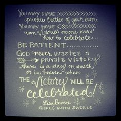 Be patient… God never wastes a private victory. ~Lisa Bevere, Girls With Swords by andrearhowey, via Flickr