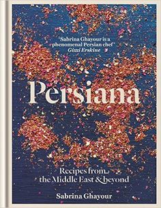 Persiana: Recipes from the Middle East & Beyond: Amazon.co.uk: Sabrina Ghayour: 9781845339104: Books