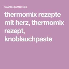 thermomix rezepte mit herz, thermomix rezept, knoblauchpaste
