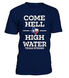 # Come Hell or High Water Texas TShirt .    Great for all Texas, Houston, Hurricane, Harvey, State, USA, US, American Flag, Support, Strong, I Love Texas, We Stand With Texas, Americans, Fellow, Affected, Weather, Wear, Hope, Stay Safe, August, Flood, Flooding, Pray, Prayers, Praying, Rebuild. Corpus Christi, Rockport, Gulf Coast, Galveston, San Antonio, Louisiana, Surrounding Areas, Disaster, Lover, Neighbor, Stay Strong, Natural, 2017, I Survived, Survive, Hoping, Thoughts, Nature, Water…