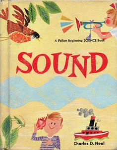 My Vintage Avenue ! and illustrations !: SOUNDS illustrated by Janet Lasalle in Vintage Book Covers, Vintage Children's Books, Vintage Kids, Book Cover Design, Book Design, Illustrations Vintage, Old Children's Books, Disney Cartoon Characters, Science Books