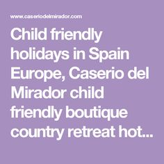 Child friendly holidays in Spain Europe, Caserio del Mirador child friendly boutique country retreat hotel apartments for toddler friendly and baby friendly holiday
