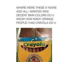 God damn it crayola! I have so many orange and yellow people because of you!