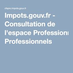Impots.gouv.fr - Consultation de l'espace Professionnels