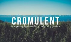 Cromulent, appearing legitimate but actually being spurious. From Of The Most Beautiful Words In The English Language. The Words, Weird Words, Words To Use, Cool Words, Words For Love, Beautiful Words In English, Most Beautiful Words, Pretty Words, Unusual Words
