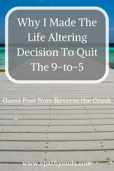 Why I Made The Life Altering Decision To Quit The 9-to-5 via @Apathy Ends   Personal Finance