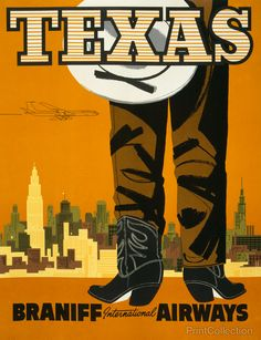 Texas. Braniff International Airways created as a color lithograph at 66x51cm.    Poster showing a cowboy from waist down, wearing boots and hat held at his side, as he faces a city skyline with an airliner flying above.