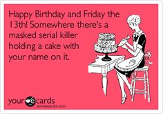 Happy Birthday And Friday The 13th Somewhere Theres A Masked Serial Killer Holding Cake