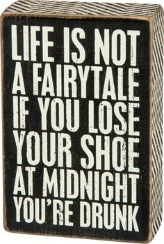 "This humorous wood block sign for wine lovers simply says it all - ""Life is Not a Fairytale, if You Lose Your Shoe at Midnight You're Drunk"". Great Quotes, Quotes To Live By, Inspirational Quotes, Sign Quotes, Me Quotes, Funny Wood Signs, In Vino Veritas, The Words, Funny Jokes"
