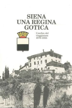 #Siena una regina gotica. L'occhio del viaggiatore (1870-1935).
