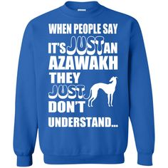 When People Say Just An Azawakh They Just Dont Understand Sweatshirts