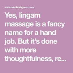 Yes, lingam massage is a fancy name for a hand job. But it's done with more thoughtfulness, respect, care, and desire to bring selfless pleasure to your partner.