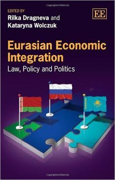 Eurasian economic integration : law, policy and politics / edited by Rilka Dragneva, Kataryna Wolczuk (2013)