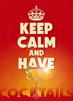 Keep Calm and Have Cocktails
