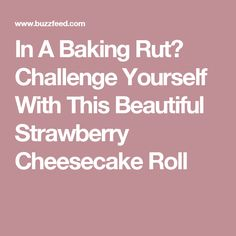 In A Baking Rut? Challenge Yourself With This Beautiful Strawberry Cheesecake Roll