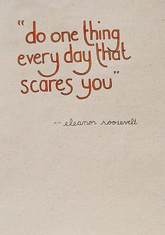 do one thing every day thay scares you